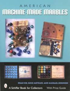 American Machine-Made Marbles by: Dean Six, et al