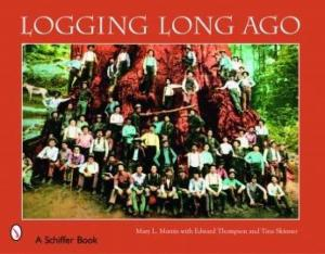 Logging Long Ago by: Mary Martin, James Thompson, Tina Skinner