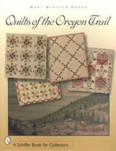 Quilts of the Oregon Trail by: Mary Bywater Cross