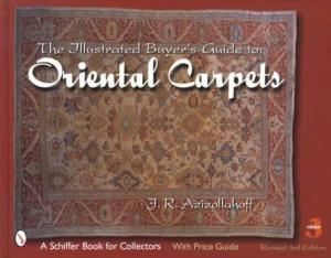 Illustrated Buyers Guide to Oriental Carpet w/ Price Guide by: J.R. Azizollahoff