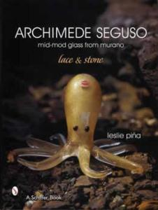 Archimede Seguso: Mid-Mod Glass From Murano by: Leslie Pina