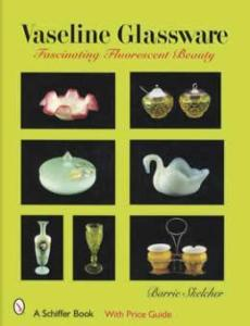 Vaseline Glassware: Fascinating Fluorescent Beauty by: Barrie Skelcher