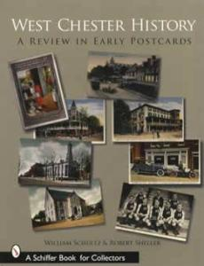 West Chester History (Early Postcards) by: William Schultz & Robert Sheller