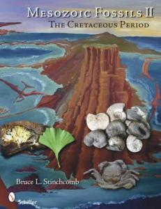 Mesozoic Fossils 2: The Cretaceous Period by: Bruce Stinchcomb