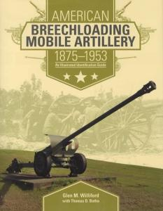 American Breechloading Mobile Artillery 1875-1953: An Illustrated Identification Guide