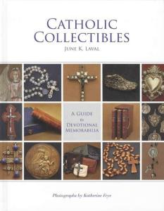 Catholic Collectibles: A Guide to Devotional Memorabilia by: June K. Laval