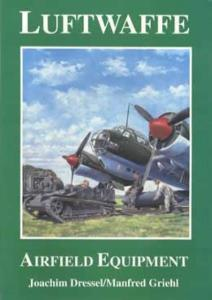 Luftwaffe Airfield Equipment by: Joachim Dressel, Manfred Griehl