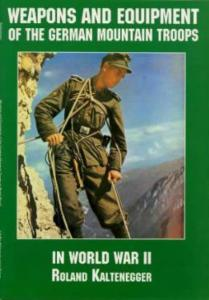 Weapons & Equipment of the German Mountain Troops WWII by: Roland Kaltenegger