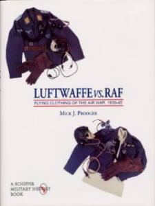 Luftwaffe vs. RAF: Flying Clothing by: Mick J. Prodger