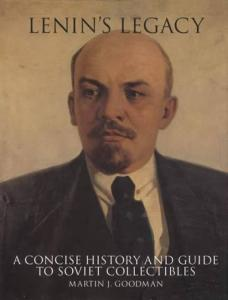 Lenin's Legacy: History & Guide Soviet Collectibles by: Martin Goodman
