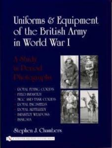 Uniforms & Equipment of the British Army in WW1 by: Stephen Chambers