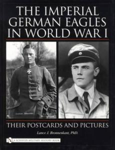 The Imperial German Eagles in World War I: Their Postcards and Pictures by: Lance Bronnenkant