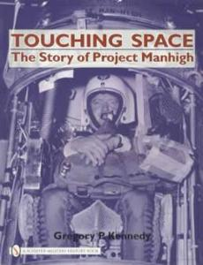 Touching Space: The Story of Project Manhigh (Military Space History) by: Gregory Kennedy