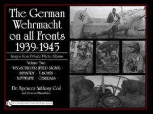 The German Wehrmacht on all Fronts 1939-45 Vol 2 by: Spencer Coil