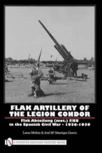 Flak Artillery of the Legion Condor F/88 in the Spanish Civil War - 1936-1939 by: Molina & Garcia