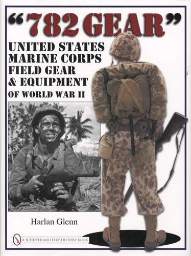 782 Gear: USMC Field Gear & Equipment of WWII (Pacific Theater, WWII) by:  Harlan Glenn