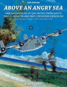 Above an Angry Sea, 2nd Edition: Men and Missions of the United States Navy's PB4Y-1 Liberator and PB4Y-2 Privateer Squadrons Pacific Theater: October 1944-September 1945 by: Alan C. Carey