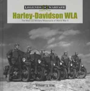 Harley-Davidson WLA: The Main US Military Motorcycle of World War II by: Robert S. Kim