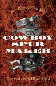 Cowboy Spur Maker: The Story of Ed Blanchard by: Jane Pattie, Tom Kelly