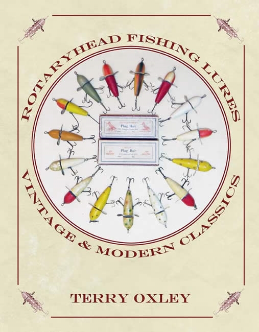 Rotaryhead Fishing Lures: Vintage & Modern Classics by: Terry Oxley