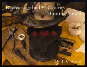 Recreating the 18th Century Hunting Pouch by: T.C. Albert
