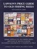 Lawson's Price Guide to Old Fishing Reels, 4th Ed (2017) by: George S. Stu Lawson Jr, John H. Elder