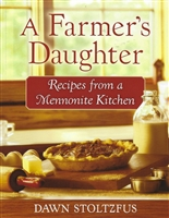 A Farmer's Daughter - Recipes from a Mennonite Kitchen by Dawn Stoltzfus