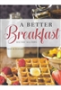 A Better Breakfast Cookbook
