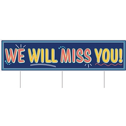 Let them know how much they'll be missed with this All Weather Jumbo We Will Miss You Yard Sign.  Made of corrugated plastic, use it indoors or out.  Includes three 15 inch long metal spikes for mounting in the yard.