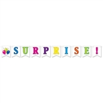 The Surprise! Streamer is made of cardstock printed on one side. Each package includes 1 cord (12 ft) and 10 cards (4 1/2 in by 6 in). Surprise is in vibrant colored letters with an exclamation mark and a card with balloons. Assembly required. 1 per pack.