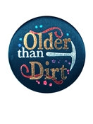 Older Than Dirt Satin Button