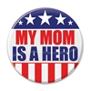 "Let the world know how proud you are of your mom with these great ""My Mom Is A Hero"" buttons! These patriotic pins are a fun and colorful way to show your appreciation for all they do. Pins measure​ 2 inches in diameter and come one per package."
