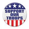 "Show world that you support our troop, wear this ""Support Our Troops"" Button proudly. 