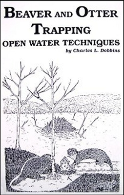 Charles Dobbins - Beaver and Otter Trapping: Open Water Techniques