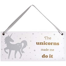 Unicorns Made Me Do It Sign