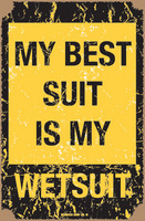 12x18 Aluminum sign that says My Best Suit Is My Wetsuit. This quality and sturdy metal poster sign is brand new, durable and made of heavy gauge aluminum that will last for many years to come. Great for hanging outside as well as inside. A great way...