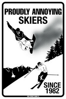 12x18 Aluminum sign that says Proudly Annoying Skiers Since 1982. This quality and sturdy metal poster sign is brand new, durable and made of heavy gauge aluminum that will last for many years to come. Great for hanging outside as well as inside. A...