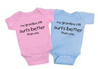 My Grandpa Still Surfs better than you Baby One Piece  Colors: Blue and Pink. Sizes: 6 mo., 12 mo., and 18 mo....