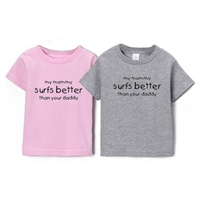 "This one always gets a good laugh. 100% soft combed cotton kids/toddler short sleeve shirt is silkscreened with a cool graphic ""My mommy surfs better than your daddy."" Available in  Pink or Gray. Sizes are 6 mo, 12 mo, 18 mo, 2T, 4T, 5/6T"