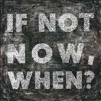 black white IF NOT NOW, WHEN? wall art