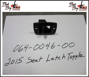 2015 Seat Latch Toggle - Bad Boy Part# 064-0046-00