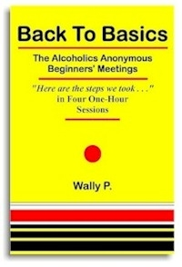 Back to Basics The Alcoholics Anonymous Beginners' Meetings One of the most important recovery books ever written. Discover the sheer simplicity of the early AA program that produced a 50-75% recovery rate. Author Wally P.