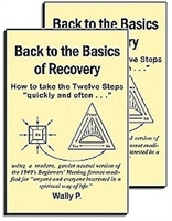 Back to the Basics of Recovery - How to take the Twelve Steps 'quickly and often . . .'  is a 2016 version of the Back to Basics A.A. Beginners' Meetings. The book has been modified to apply to all addictive and compulsive behaviors. Wally P. - 2 Books