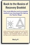 Back to the Basics of Recovery Booklet a companion piece for the First Edition/Eight Printing of the Back to the Basics of Recovery Meeting Leader Guide and the Back to the Basics of Recovery book