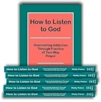 How to Listen to God - Overcoming Addiction Through Practice of 2-Way Prayer (16 Books)