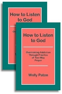 How to Listen to God - Overcoming Addiction Through Practice of 2-Way Prayer (2 books)