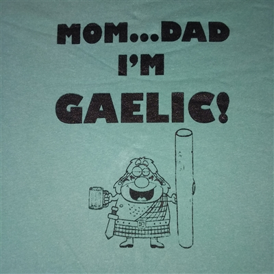 Mom Dad I'm Gaelic Tshirt