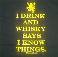 I Drink and Whisky Says I Know Things