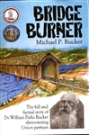 Bridge Burner: The Full and Factual Story of Dr. William Parks Rucker slave-owning Union Partisan