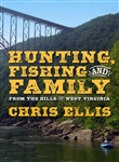 Hunting, Fishing And Family From The Hills of West Virginia